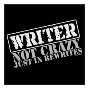 writer_not_crazy_just_in_rewrites_posters-r4ec96819f1eb45a48c88f2e9843b8ccb_wfb_8byvr_324